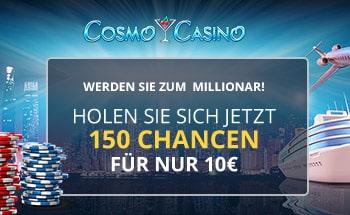cosmo Casino Bonus von 150 Chancen für 10€ erhalten.