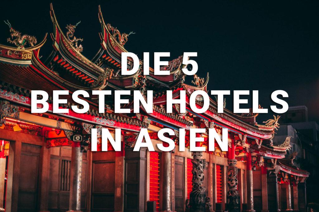 Hotelsuche Asien die 5 besten Hotels in Fernost.